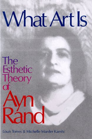 What Art Is: The Esthetic Theory of Ayn Rand