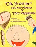 Oh, Brother! said the Mother of Tony Pepperoni