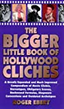 The Bigger Little Book of Hollywood Clichaes: a Greatly Expanded and Much Improved Compendium of Movie Clichaes, Stereotypes, Obligatory Scenes, ... Shopworn Conventions and Outdated Archetypes