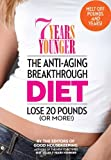 7 Years Younger: The Anti-Aging Breakthrough Diet: Lose 20 Pounds (Or More!)