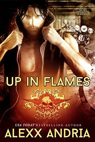 Alexx Andria - Up In Flames (MC Romance) (Club Chrome Book 3)