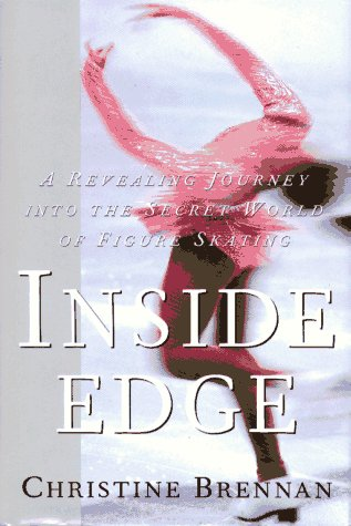INSIDE EDGE: A Revealing Journey Into the Secret World of Figure Skating, CHRISTINE BRENNAN