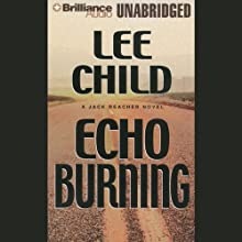 Echo Burning (       UNABRIDGED) by Lee Child Narrated by Dick Hill