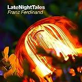 Late Night Tales -Franz Ferdinand- [帯解説・初回盤のみアンミックス音源(MP3/WAV)DLコード封入 / 国内仕様輸入盤] (BRALN37)