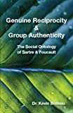 img - for Genuine Reciprocity & Group Authenticity: The Social Ontologies of Sartre and Foucault book / textbook / text book