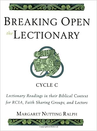 Breaking Open the Lectionary: Lectionary Readings in their Biblical Context for RCIA, Faith Sharing Groups and Lectors - Cycle C