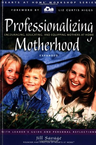 Professionalizing Motherhood Encouraging Educating and Equipping Mothers At Home310248264