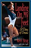 Landing on My Feet: A Diary of Dreams Kerri Strug