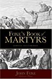 Foxe's Book of Martyrs (1932307206) by Foxe, John