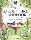 The Garden Bird Handbook: How to Attract, Identify and Watch the Birds in Your Garden Stephen Moss