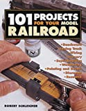 101 Projects for Your Model Railroad (0760311811) by Schleicher, Robert