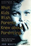 What Kids Wish Parents Knew About  Parenting: What You Need to Know Before Its Too Late