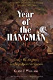 Glenn F. Williams Year of the Hangman: George Washington's Campaign Against the Iroquois