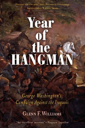Year of the Hangman: George Washington's Campaign Against the Iroquois, Glenn F. Williams
