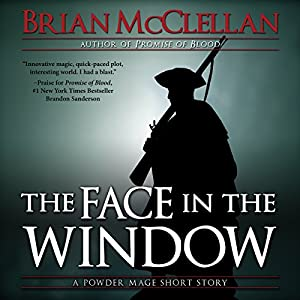 The Face in the Window: A Powder Mage Short Story | [Brian McClellan]