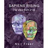SAPIENS RISING: THE VIEW FROM 2100 ~ Neil Freer