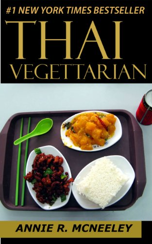 Top 30 Thai Vegetarian Recipes in Just And Only 3 Steps by Annie R. McNeeley