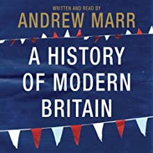 A History of Modern Britain (       ABRIDGED) by Andrew Marr Narrated by Andrew Marr