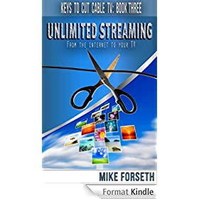 Unlimited Streaming: From the Internet to your TV (Keys to Cut Cable TV Book 3) (English Edition)