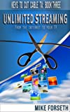 Unlimited Streaming: From the Internet to your TV (Keys to Cut Cable TV)