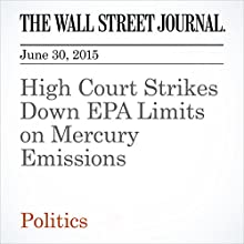 High Court Strikes Down EPA Limits on Mercury Emissions (       UNABRIDGED) by Brent Kendall, Amy Harder Narrated by Ken Borgers