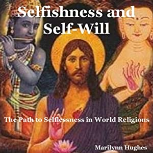 Selfishness and Self-Will: The Path to Selflessness in World Religions | [Marilynn Hughes]