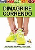 Dimagrire correndo. Come bruciare i grassi con l'attività fisica. Consigli e strategie per l'universo femminile