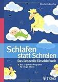 Schlafen Statt Schreiendas Liebevolle Einschlafbuch ; Das 10 Schritte Programm Für Ruhige Nächte