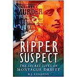 Ripper Suspect: The Secret Lives of Montague Druittby D. J. Leighton