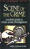 Scene of the Crime: A Writer's Guide to Crime Scene Investigation (Howdunit Series)