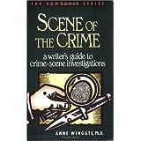 Scene of the Crime: A Writer's Guide to Crime Scene Investigation (Howdunit Series) ~ Anne Wingate