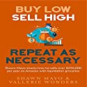 Buy Low, Sell High, Repeat as Necessary: Shawn Mayo Shares How He Sells Over $250,000 Per Year on Amazon with Liquidation Groceries Audiobook by Shawn Mayo, Vallerie Wonders Narrated by Harris Fleming