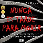 Nunca es tarde para morir [It's Never Late to Die] | Pablo Palazuelo