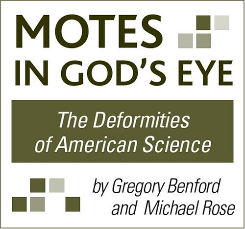 Motes in God's Eye: The Deformities of American Science: One in a series on science and modern culture
