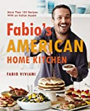 Fabios American Home Kitchen: More Than 125 Recipes With an Italian Accent