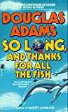 So Long, and Thanks for All the Fish (The Fourth Book in The Hitchhiker's Trilogy) (Hitchhiker's Trilogy (Paperback)) (0671745530) by Douglas Adams