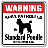 STANDARD POODLE Security Sign Area Patrolled by pet signs