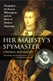 Her Majestys Spymaster: Elizabeth I, Sir Francis Walsingham, and the Birth of Modern Espionage