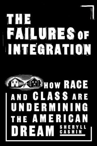 The Failures Of Integration: How Race and Class Are Undermining the American Dream, Sheryll Cashin