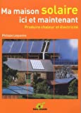Ma maison solaire ici et maintenant - Produire chaleur et lectricit