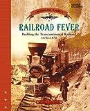 Railroad Fever: Building the Transcontinental Railroad 1830-1870 (Crossroads America)