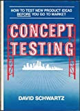 Concept Testing: How to Test New Product Ideas Before You Go to Market (0814459056) by Schwartz, David