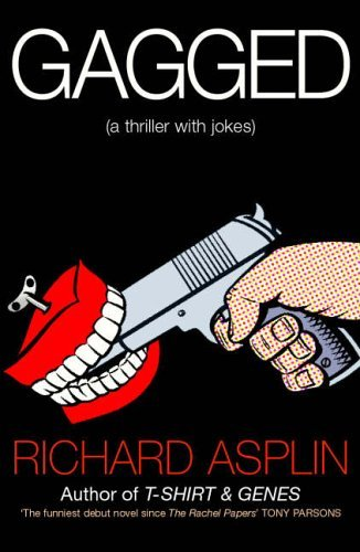 Gagged: a thriller with jokes) by Richard Asplin 2004-04-01) PDF Download Free