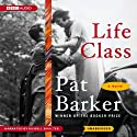 Life Class (       UNABRIDGED) by Pat Barker Narrated by Russell Boulter
