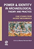 img - for Power and Identity in Archaeological Theory and Practice: Case Studies from Ancient Mesoamerica (Foundations of Archaeological Inquiry) book / textbook / text book