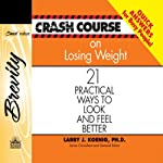 Crash Course on Losing Weight: 21 Practical Ways to Look and Feel Better (       UNABRIDGED) by Larry J Koenig