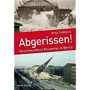 Abgerissen!: Verschwundene Bauwerke in Berlin