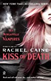 Kiss of Death: The Morganville Vampires Rachel Caine