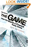 The Game: How the World of Finance Re...