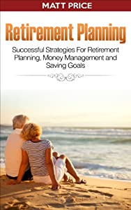 Retirement Planning: Successful Strategies for Retirement Planning, Money Management and Saving Goals
